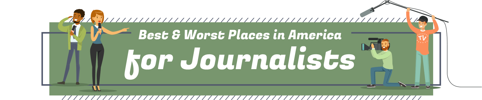 Best & Worst Places in America for Journalists